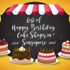 List of Birthday Cake Shops in Singapore