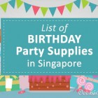 List of Birthday Party Supplies in Singapore